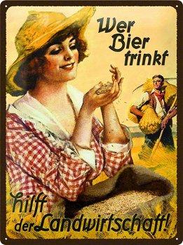 Blechschild:- Wer Bier trinkt, hilft der Landwirtschaft -(Nostalgic Art, 30 x 40 cm)